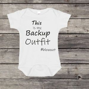 This is my Backup Outfit #Blowout Baby Onesie